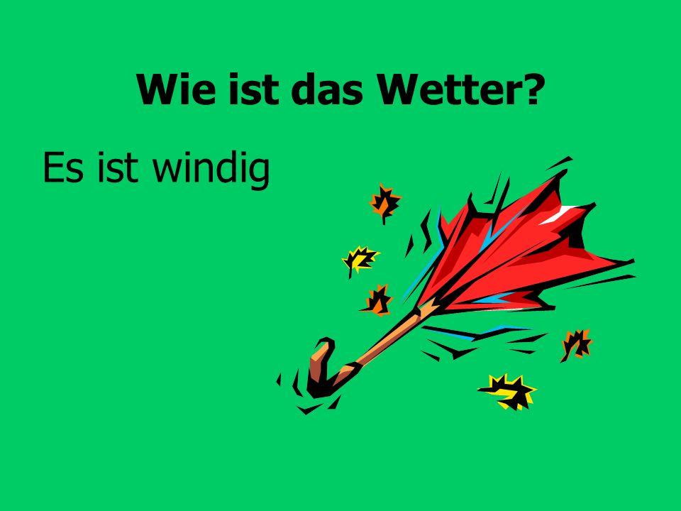 Wie ist das Wetter? Es ist windig