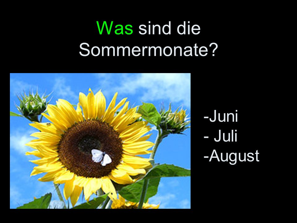 Was sind die Sommermonate? -Juni - Juli -August