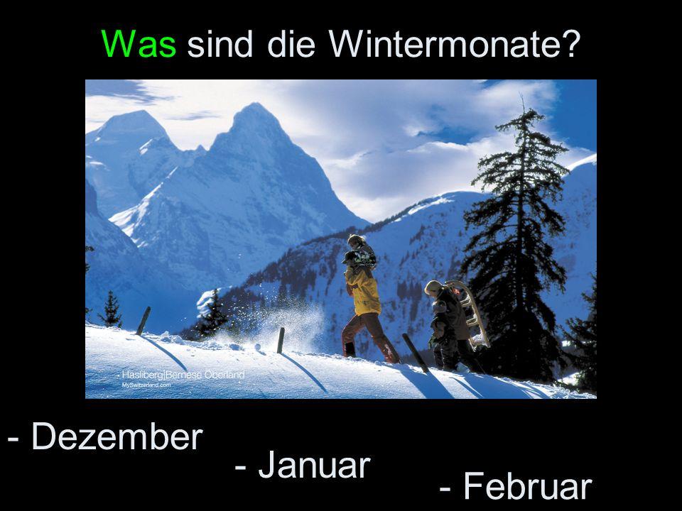 Was sind die Wintermonate? - Dezember - Januar - Februar