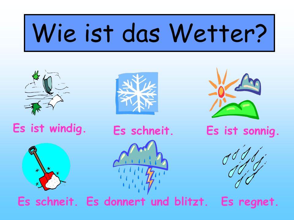Wie ist das Wetter? Es ist windig. Es ist sonnig. Es schneit.Es regnet.Es donnert und blitzt. Es schneit.