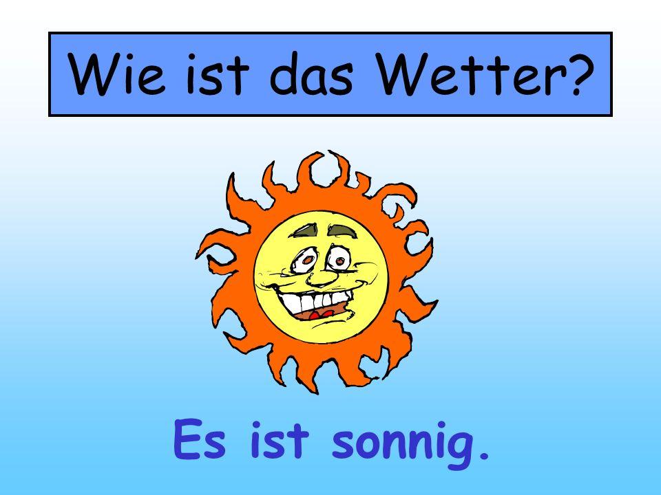 Wie ist das Wetter? Es ist sonnig.