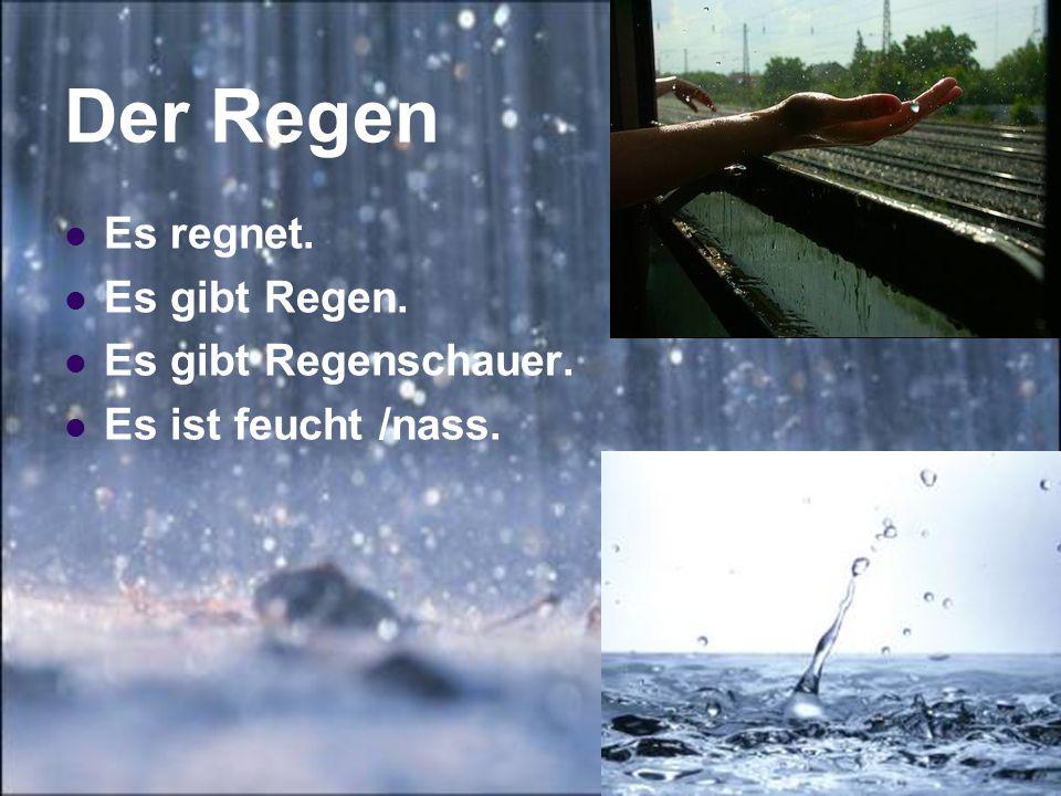 Der Regen Es regnet. Es gibt Regen. Es gibt Regenschauer. Es ist feucht /nass.