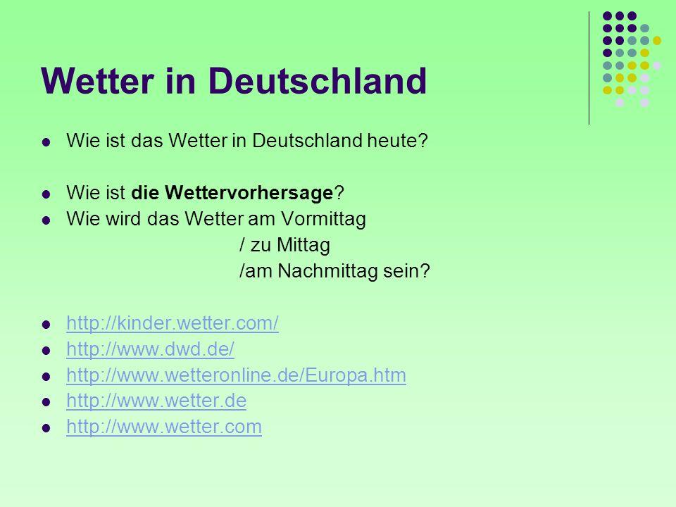 Wetter in Deutschland Wie ist das Wetter in Deutschland heute? Wie ist die Wettervorhersage? Wie wird das Wetter am Vormittag / zu Mittag /am Nachmitt