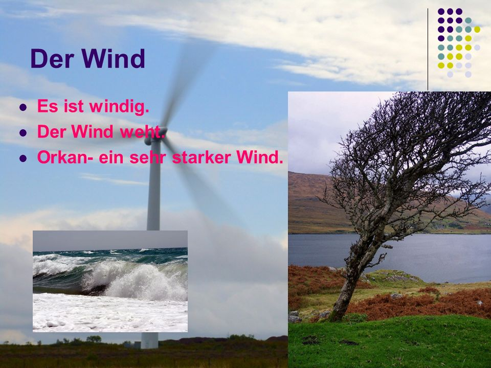 Der Wind Es ist windig. Der Wind weht. Orkan- ein sehr starker Wind.