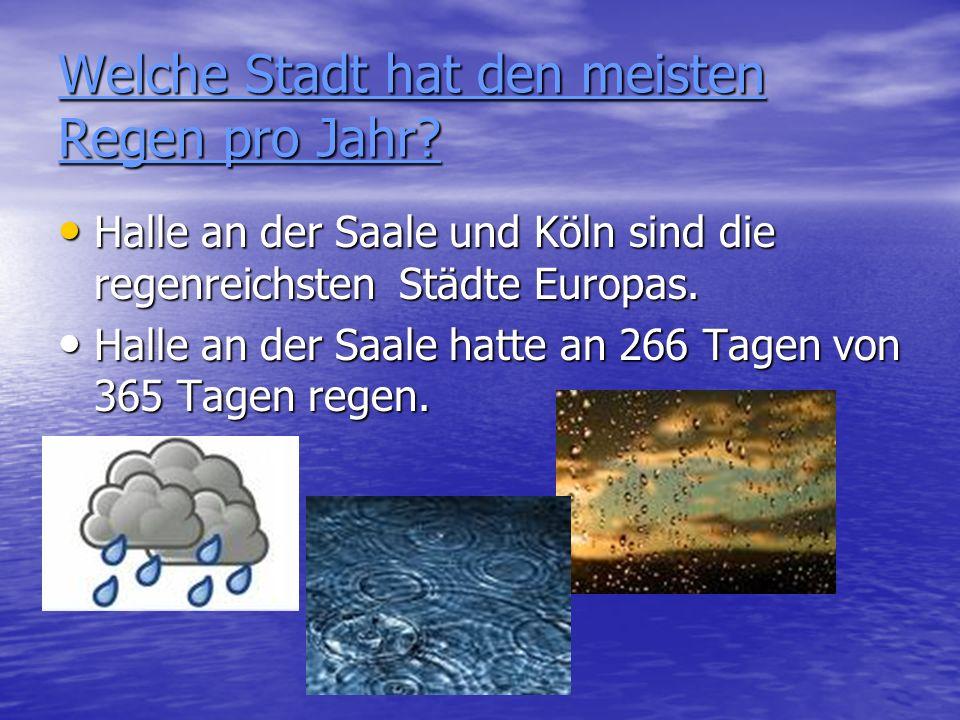Welche Stadt hat den meisten Regen pro Jahr? Halle an der Saale und Köln sind die regenreichsten Städte Europas. Halle an der Saale und Köln sind die