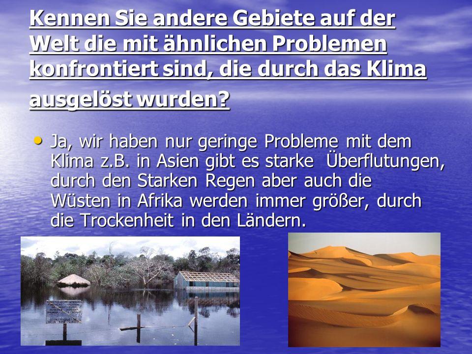 Kennen Sie andere Gebiete auf der Welt die mit ähnlichen Problemen konfrontiert sind, die durch das Klima ausgelöst wurden? Ja, wir haben nur geringe