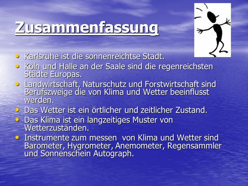 Zusammenfassung Karlsruhe ist die sonnenreichtse Stadt. Karlsruhe ist die sonnenreichtse Stadt. Köln und Halle an der Saale sind die regenreichsten St