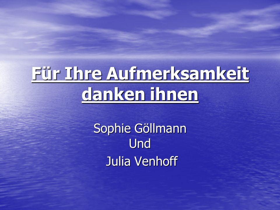 Für Ihre Aufmerksamkeit danken ihnen Sophie Göllmann Und Julia Venhoff