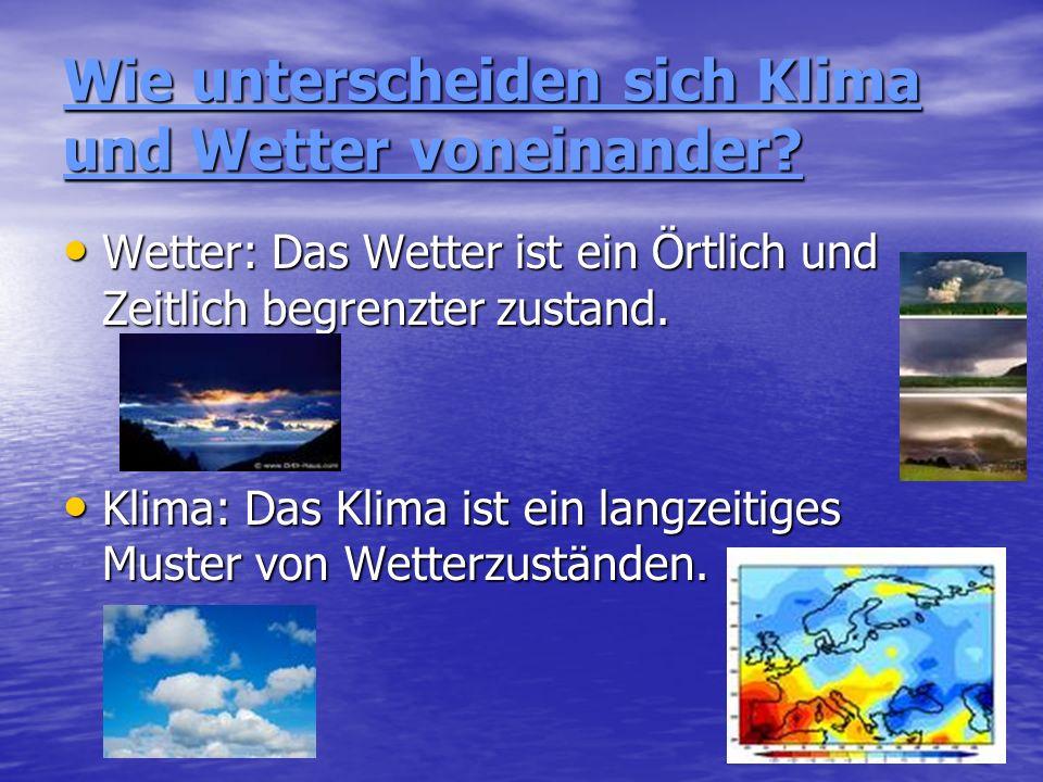 Wie unterscheiden sich Klima und Wetter voneinander? Wetter: Das Wetter ist ein Örtlich und Zeitlich begrenzter zustand. Wetter: Das Wetter ist ein Ör