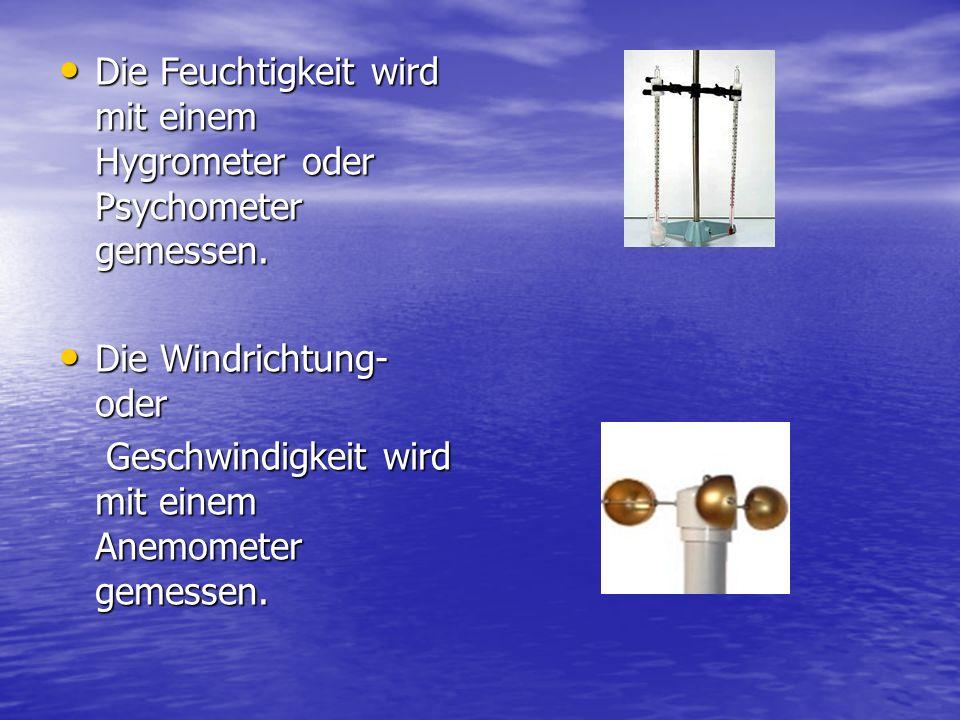 Die Feuchtigkeit wird mit einem Hygrometer oder Psychometer gemessen. Die Feuchtigkeit wird mit einem Hygrometer oder Psychometer gemessen. Die Windri