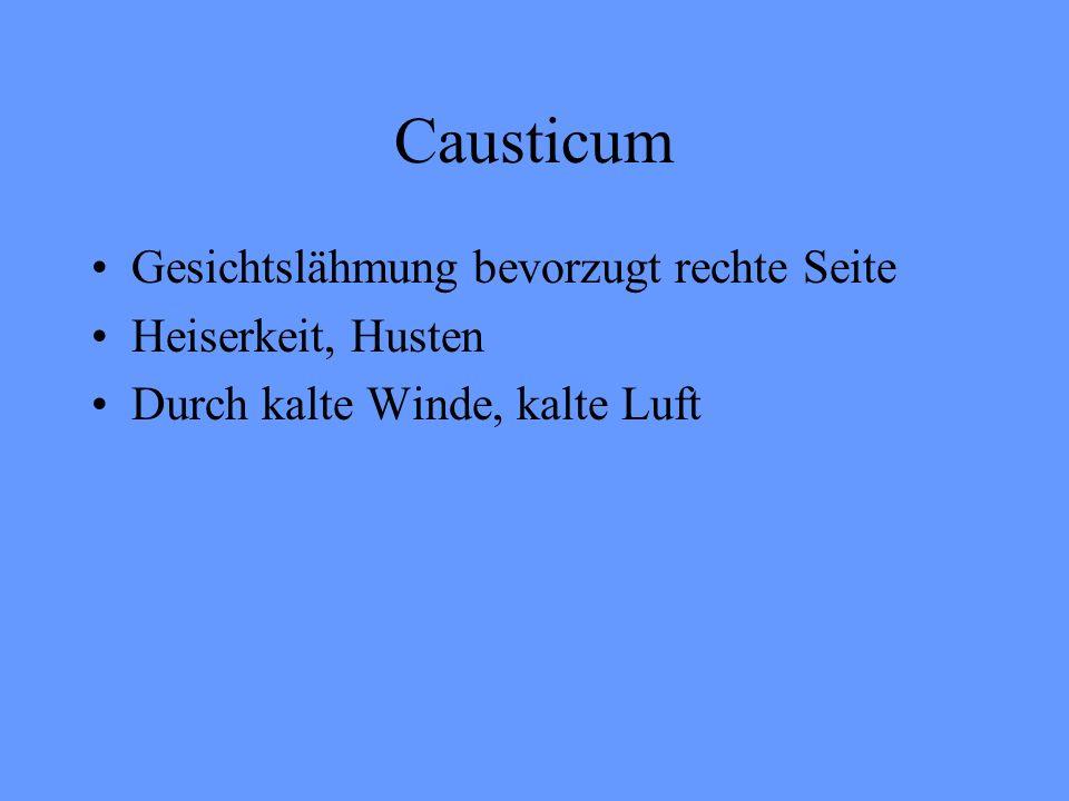 Causticum Gesichtslähmung bevorzugt rechte Seite Heiserkeit, Husten Durch kalte Winde, kalte Luft