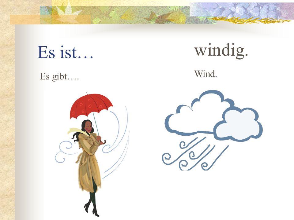 Es ist… gewittrig. einen Sturm. Es gibt… ein Gewitter.