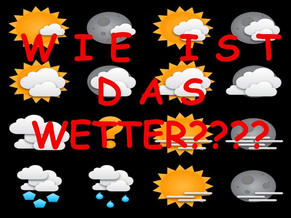 W I E I S T D A S WETTER????