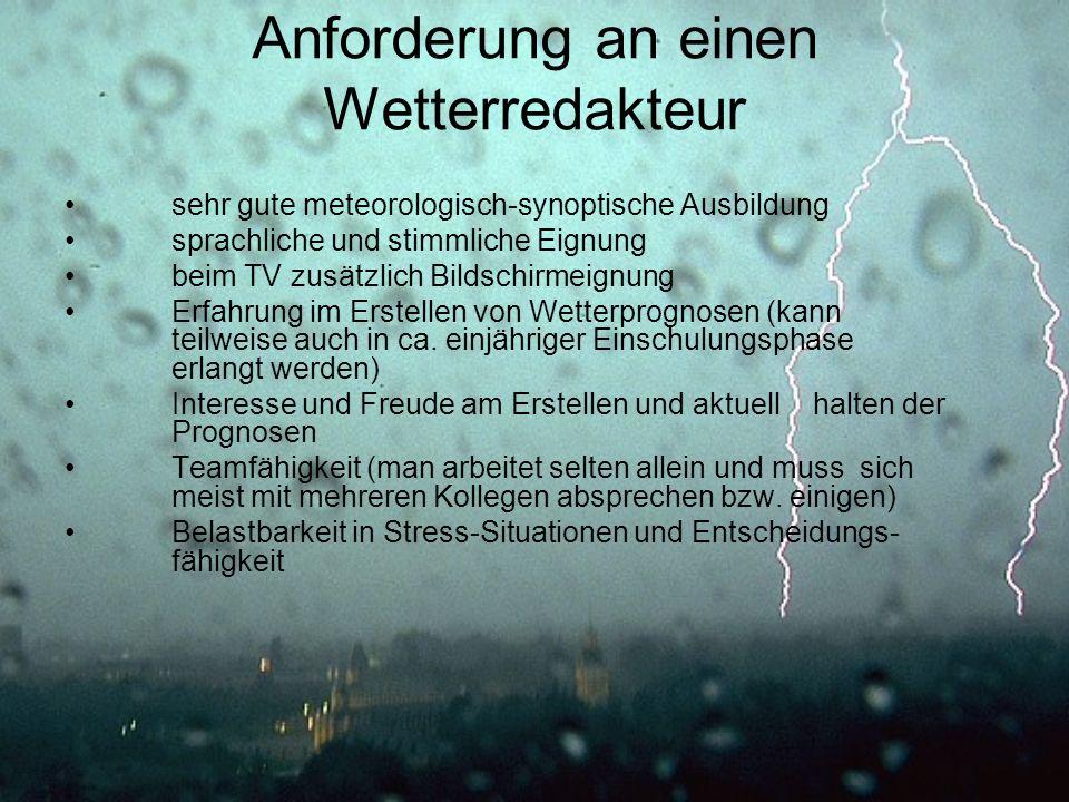 Anforderung an einen Wetterredakteur sehr gute meteorologisch-synoptische Ausbildung sprachliche und stimmliche Eignung beim TV zusätzlich Bildschirme