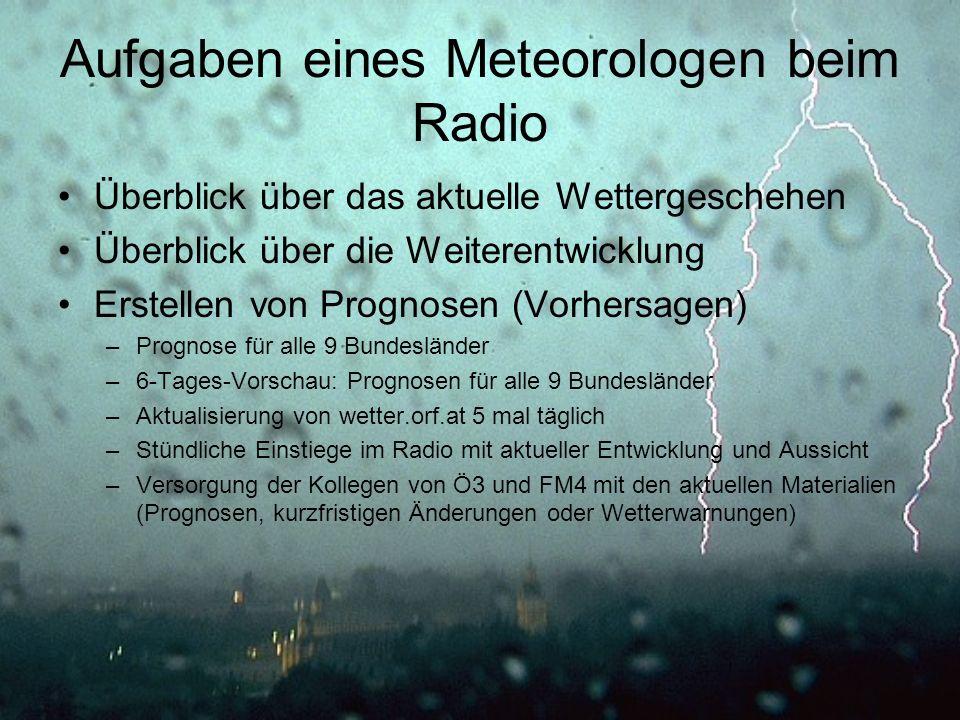Aufgaben eines Meteorologen beim Radio Überblick über das aktuelle Wettergeschehen Überblick über die Weiterentwicklung Erstellen von Prognosen (Vorhe