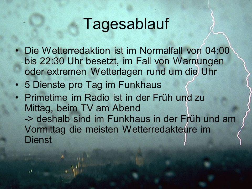 Tagesablauf Die Wetterredaktion ist im Normalfall von 04:00 bis 22:30 Uhr besetzt, im Fall von Warnungen oder extremen Wetterlagen rund um die Uhr 5 D