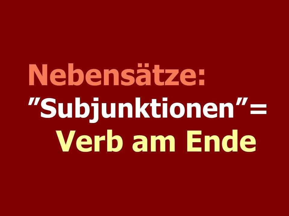 Nebensätze: Subjunktionen= Verb am Ende