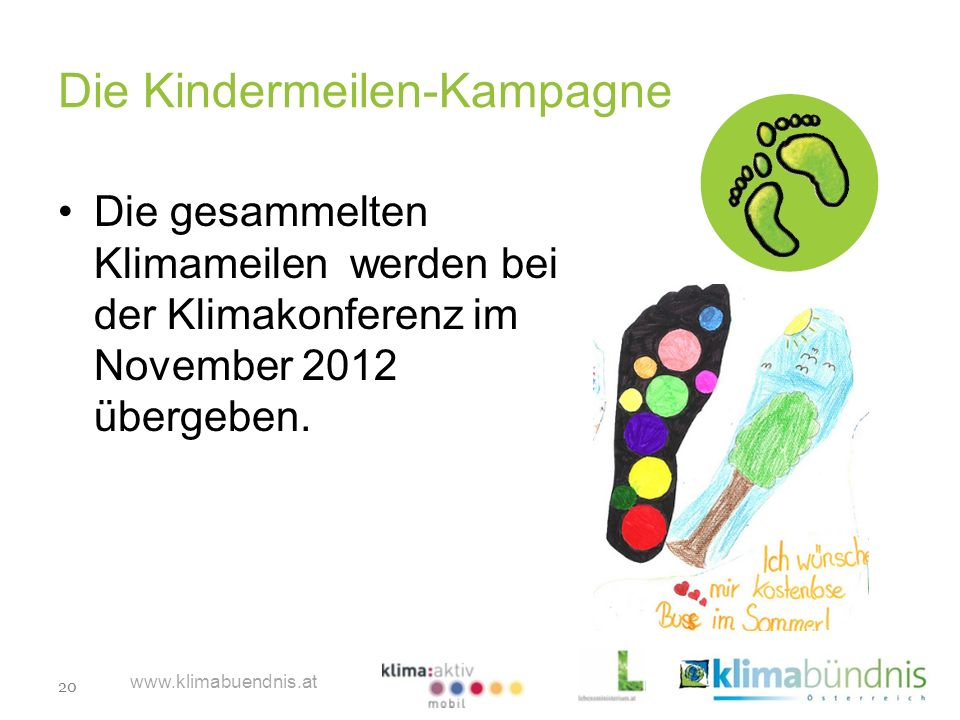 20 www.klimabuendnis.at Die Kindermeilen-Kampagne Die gesammelten Klimameilen werden bei der Klimakonferenz im November 2012 übergeben.