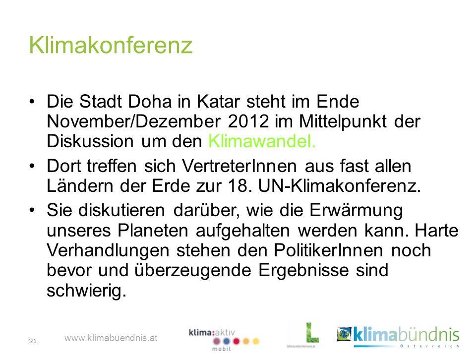 21 www.klimabuendnis.at Klimakonferenz Die Stadt Doha in Katar steht im Ende November/Dezember 2012 im Mittelpunkt der Diskussion um den Klimawandel.
