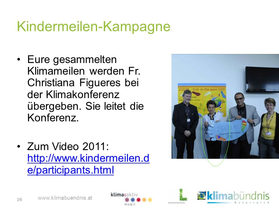 26 www.klimabuendnis.at Kindermeilen-Kampagne Eure gesammelten Klimameilen werden Fr. Christiana Figueres bei der Klimakonferenz übergeben. Sie leitet
