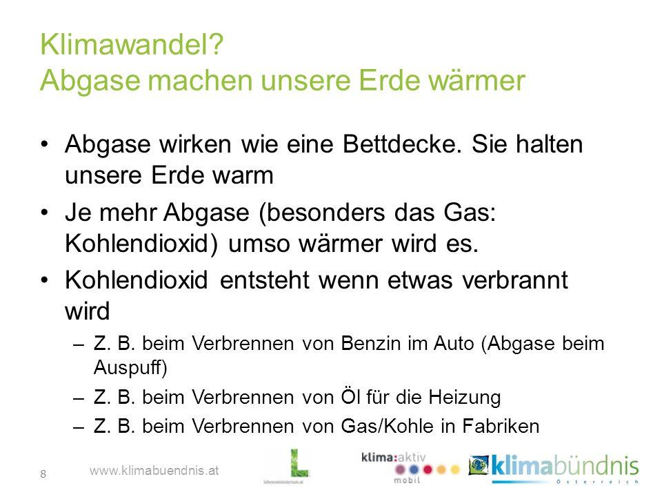 8 www.klimabuendnis.at Klimawandel? Abgase machen unsere Erde wärmer Abgase wirken wie eine Bettdecke. Sie halten unsere Erde warm Je mehr Abgase (bes