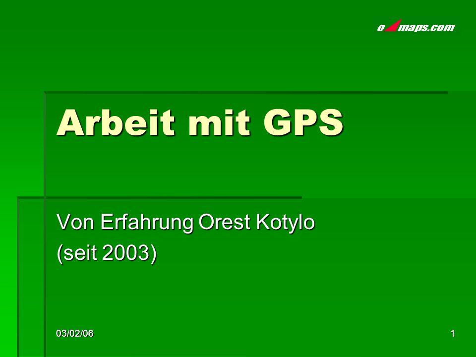 03/02/061 Arbeit mit GPS Von Erfahrung Orest Kotylo (seit 2003)