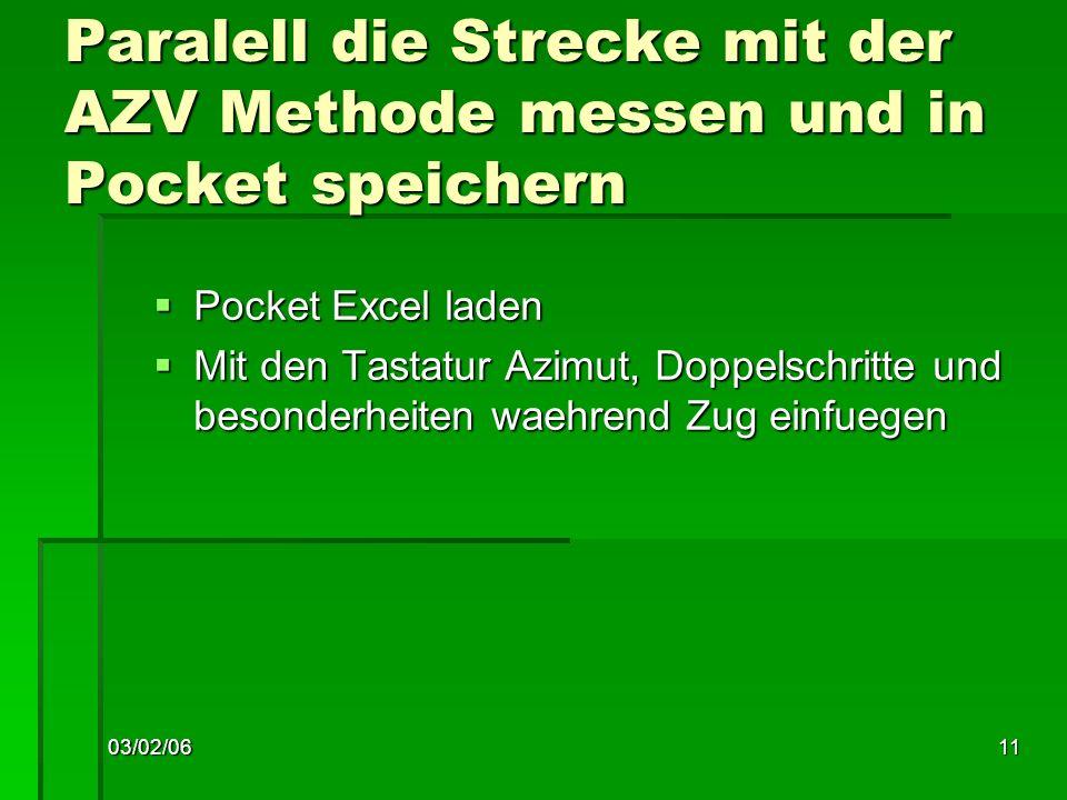 03/02/0611 Paralell die Strecke mit der AZV Methode messen und in Pocket speichern Pocket Excel laden Pocket Excel laden Mit den Tastatur Azimut, Doppelschritte und besonderheiten waehrend Zug einfuegen Mit den Tastatur Azimut, Doppelschritte und besonderheiten waehrend Zug einfuegen