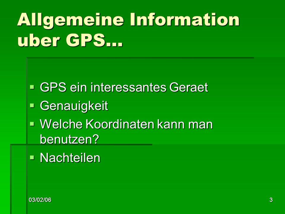 3 Allgemeine Information uber GPS… GPS ein interessantes Geraet GPS ein interessantes Geraet Genauigkeit Genauigkeit Welche Koordinaten kann man benutzen.