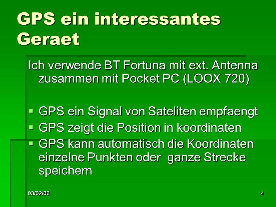 03/02/064 GPS ein interessantes Geraet Ich verwende BT Fortuna mit ext.
