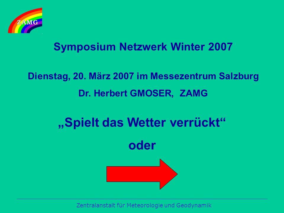 Zentralanstalt für Meteorologie und Geodynamik Spielt das Wetter verrückt oder Symposium Netzwerk Winter 2007 Dienstag, 20.