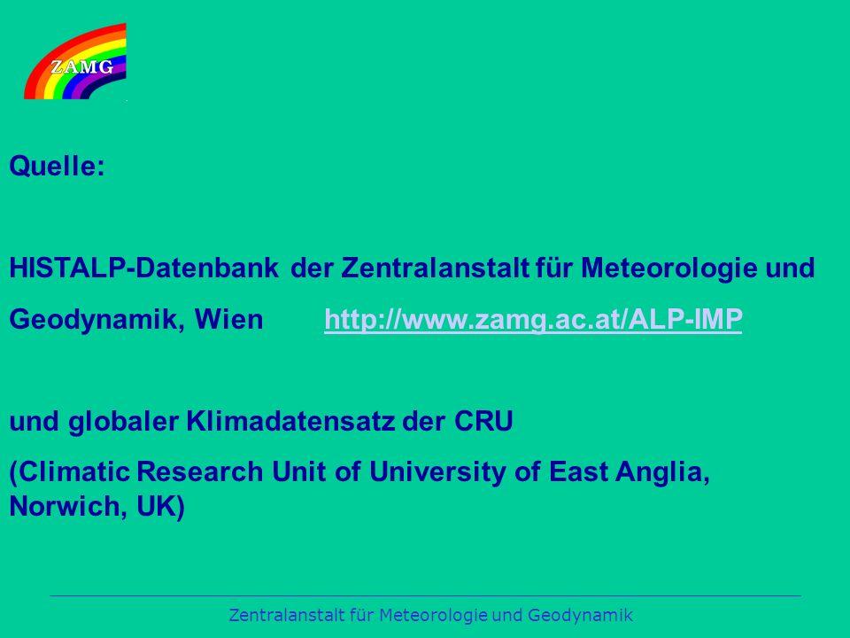 Zentralanstalt für Meteorologie und Geodynamik Quelle: HISTALP-Datenbank der Zentralanstalt für Meteorologie und Geodynamik, Wien http://www.zamg.ac.at/ALP-IMPhttp://www.zamg.ac.at/ALP-IMP und globaler Klimadatensatz der CRU (Climatic Research Unit of University of East Anglia, Norwich, UK)