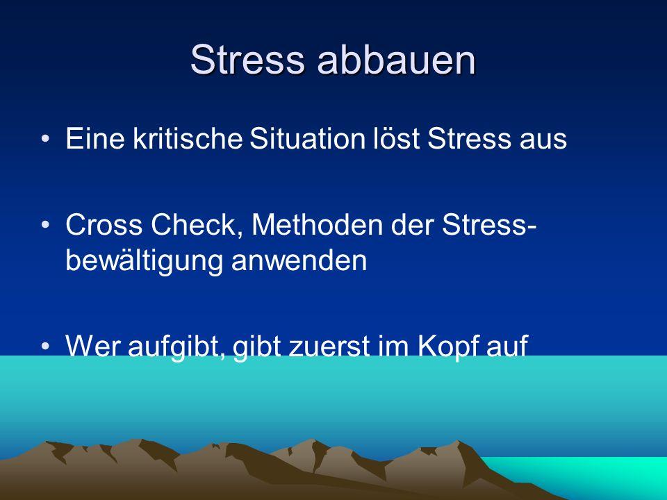 Stress abbauen Eine kritische Situation löst Stress aus Cross Check, Methoden der Stress- bewältigung anwenden Wer aufgibt, gibt zuerst im Kopf auf