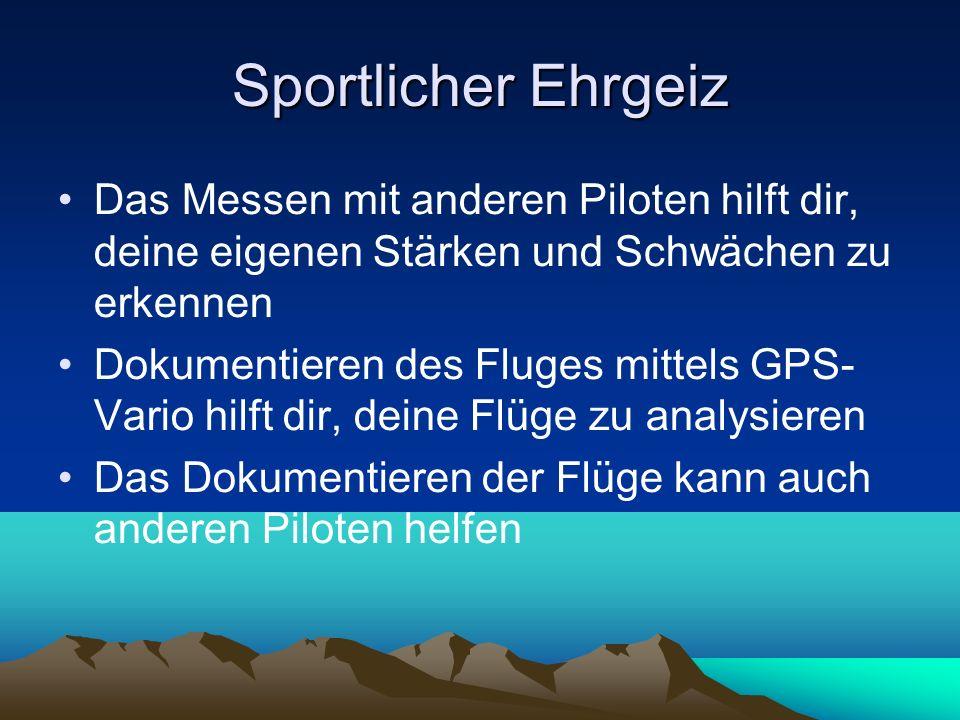 Sportlicher Ehrgeiz Das Messen mit anderen Piloten hilft dir, deine eigenen Stärken und Schwächen zu erkennen Dokumentieren des Fluges mittels GPS- Va