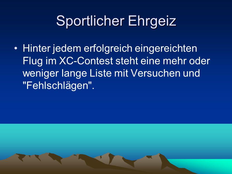 Sportlicher Ehrgeiz Hinter jedem erfolgreich eingereichten Flug im XC-Contest steht eine mehr oder weniger lange Liste mit Versuchen und