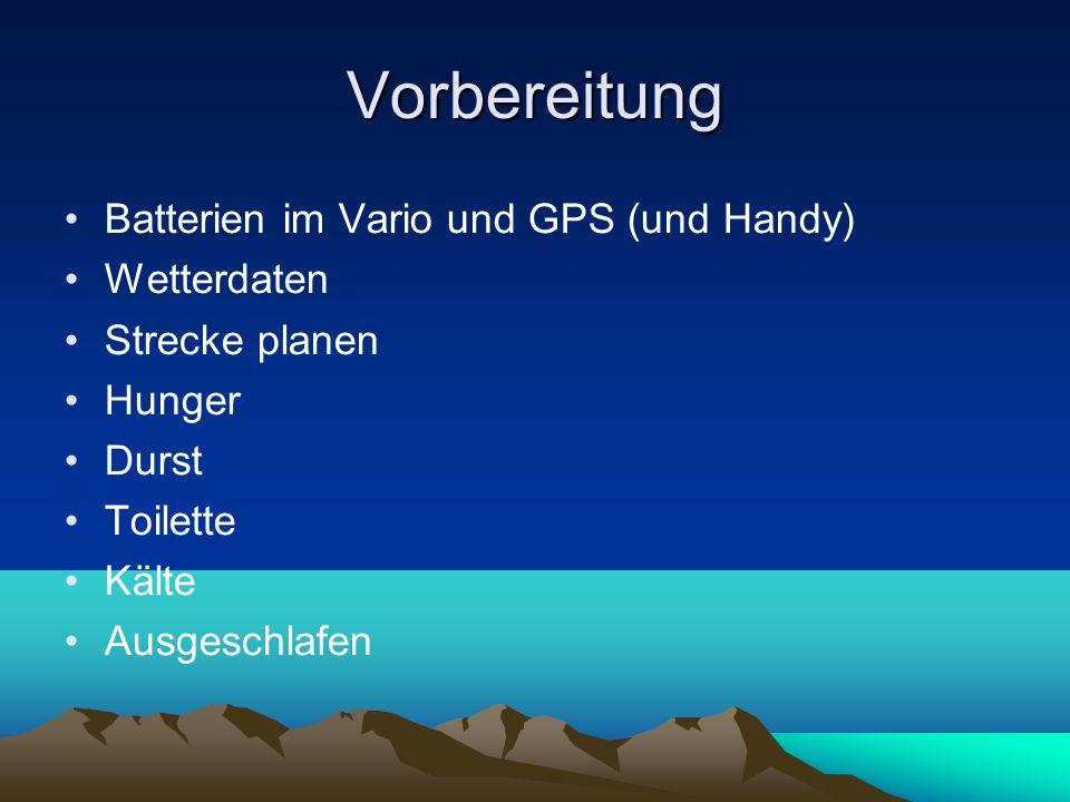 Vorbereitung Batterien im Vario und GPS (und Handy) Wetterdaten Strecke planen Hunger Durst Toilette Kälte Ausgeschlafen
