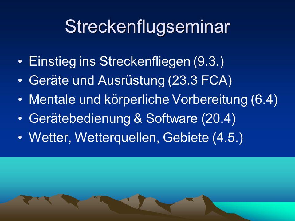 Streckenflugseminar Einstieg ins Streckenfliegen (9.3.) Geräte und Ausrüstung (23.3 FCA) Mentale und körperliche Vorbereitung (6.4) Gerätebedienung &
