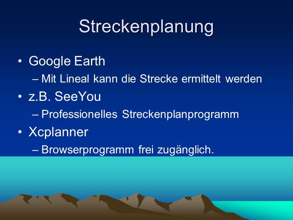 Streckenplanung Google Earth –Mit Lineal kann die Strecke ermittelt werden z.B. SeeYou –Professionelles Streckenplanprogramm Xcplanner –Browserprogram