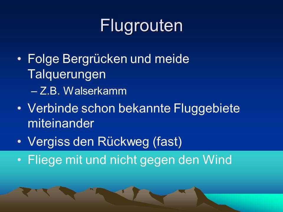 Flugrouten Folge Bergrücken und meide Talquerungen –Z.B. Walserkamm Verbinde schon bekannte Fluggebiete miteinander Vergiss den Rückweg (fast) Fliege