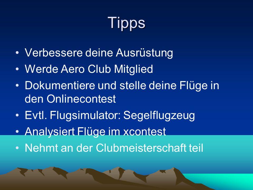 Tipps Verbessere deine Ausrüstung Werde Aero Club Mitglied Dokumentiere und stelle deine Flüge in den Onlinecontest Evtl. Flugsimulator: Segelflugzeug