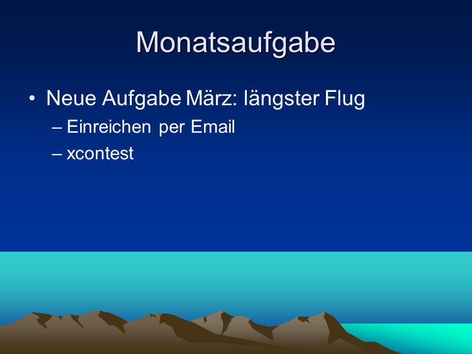 Monatsaufgabe Neue Aufgabe März: längster Flug –Einreichen per Email –xcontest