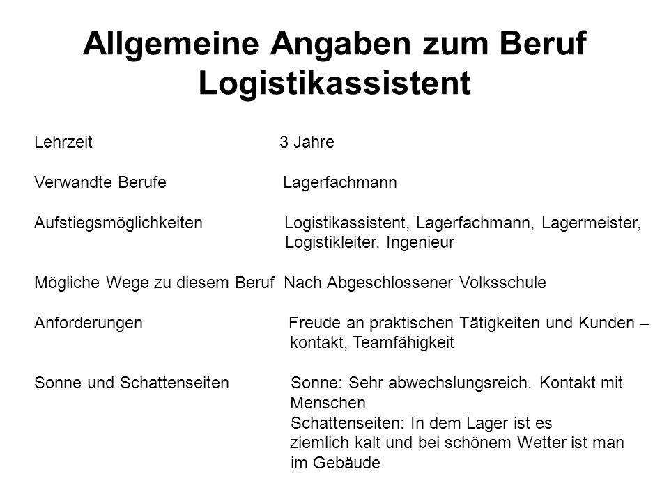 Allgemeine Angaben zum Beruf Logistikassistent Lehrzeit 3 Jahre Verwandte Berufe Lagerfachmann Aufstiegsmöglichkeiten Logistikassistent, Lagerfachmann