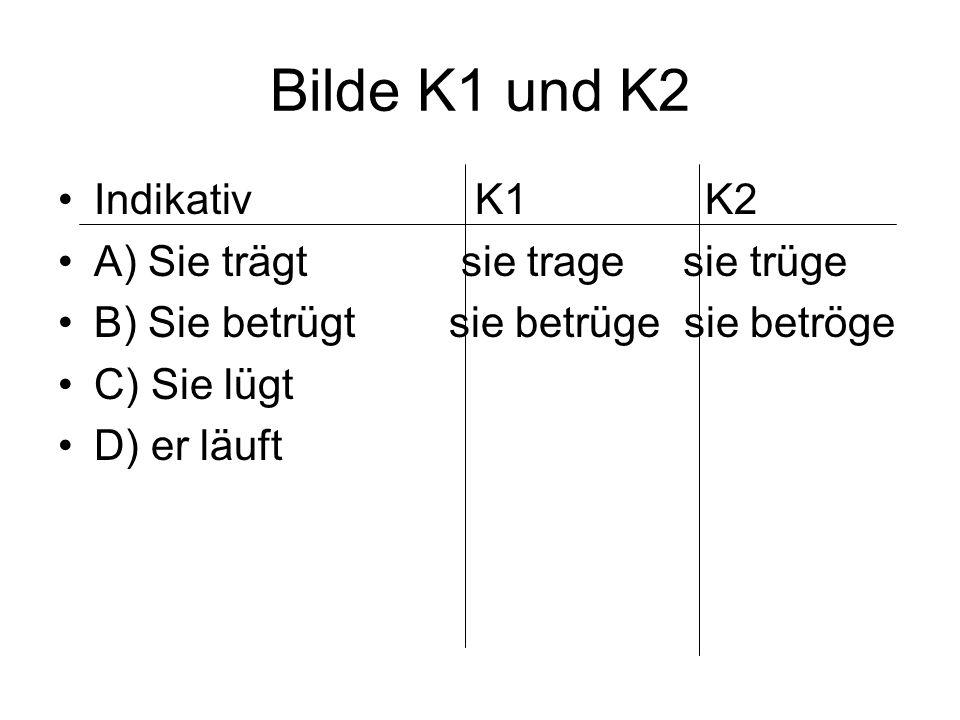 Konjunktiv Was ich können muss: K1 und K2 bilden.