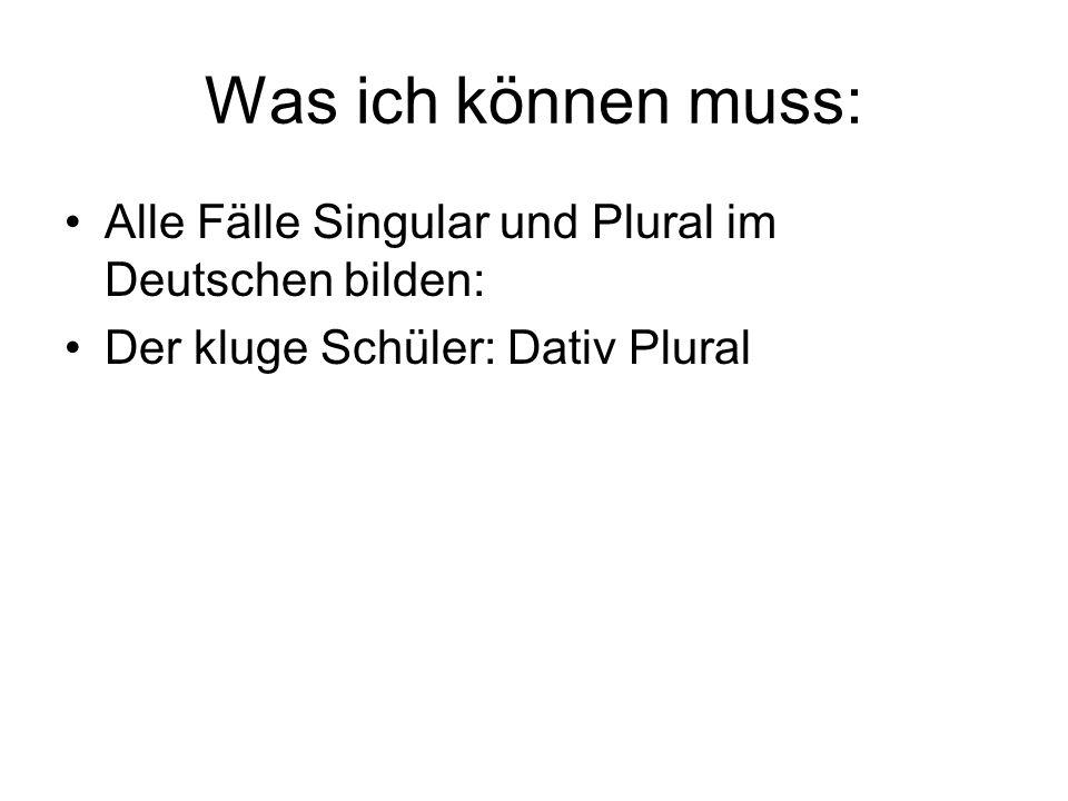 Was ich können muss: Alle Fälle Singular und Plural im Deutschen bilden: Der kluge Schüler: Dativ Plural