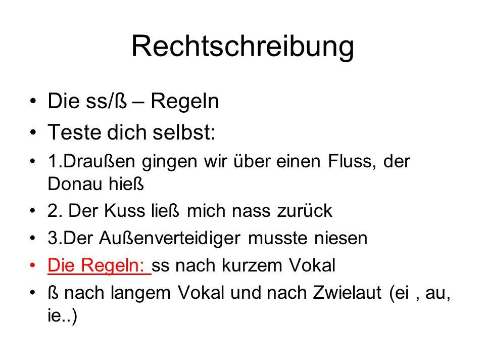 Rechtschreibung Die ss/ß – Regeln Teste dich selbst: 1.Draußen gingen wir über einen Fluss, der Donau hieß 2. Der Kuss ließ mich nass zurück 3.Der Auß
