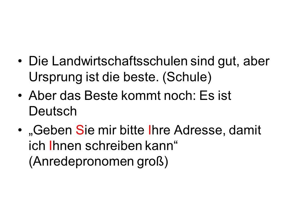 Die Landwirtschaftsschulen sind gut, aber Ursprung ist die beste. (Schule) Aber das Beste kommt noch: Es ist Deutsch Geben Sie mir bitte Ihre Adresse,