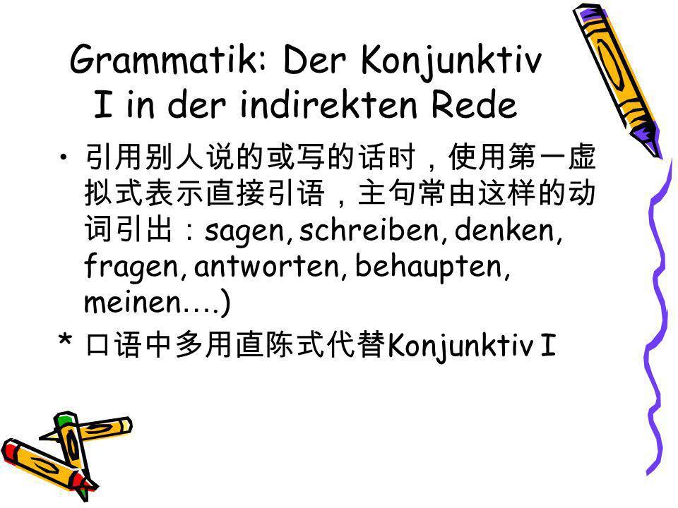 Grammatik: Der Konjunktiv I in der indirekten Rede sagen, schreiben, denken, fragen, antworten, behaupten, meinen ….) * Konjunktiv I