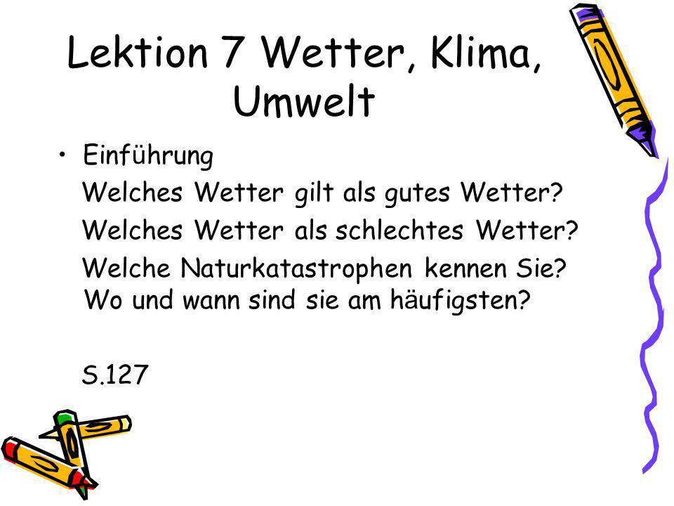 Lektion 7 Wetter, Klima, Umwelt Einf ü hrung Welches Wetter gilt als gutes Wetter? Welches Wetter als schlechtes Wetter? Welche Naturkatastrophen kenn