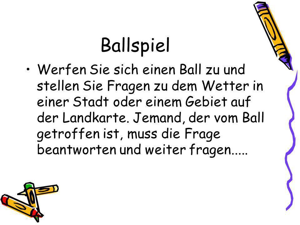 Ballspiel Werfen Sie sich einen Ball zu und stellen Sie Fragen zu dem Wetter in einer Stadt oder einem Gebiet auf der Landkarte. Jemand, der vom Ball