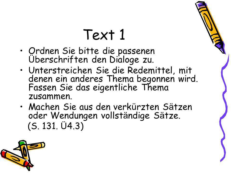 Text 1 Ordnen Sie bitte die passenen Ü berschriften den Dialoge zu. Unterstreichen Sie die Redemittel, mit denen ein anderes Thema begonnen wird. Fass