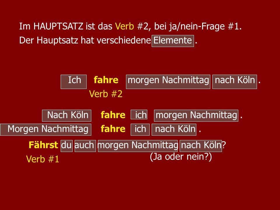 Ich nach Köln, wenn es morgen nicht regnet.fahre Verb #2 Ein HAUPTSATZ kann auch einen NEBENSATZ als Element haben: Nach Köln ich, wenn es morgen nicht regnet.fahre Verb #2 Wenn es morgen nicht regnet,ich nach Köln.fahre Verb #2 Das Verb im HAUPTSATZ ist immer noch #2!
